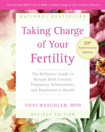 Taking Charge of Your Fertility The Definitive Guide to Natural Birth Control, Pregnancy Achievement, and Reproductive Health 10th 2006 (Anniversary) 9780060881900 Front Cover