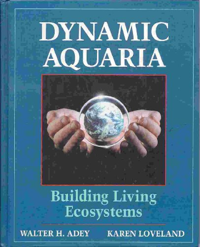 Dynamic Aquaria Building Living Ecosystems  1991 9780120437900 Front Cover