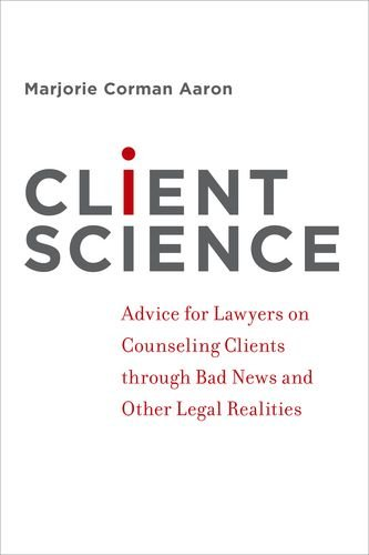 Client Science Advice for Lawyers on Counseling Clients Through Bad News and Other Legal Realities  2012 edition cover