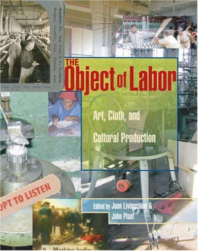 Object of Labor Art, Cloth, and Cultural Production  2007 9780262122900 Front Cover