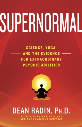 Supernormal Science, Yoga, and the Evidence for Extraordinary Psychic Abilities  2013 edition cover