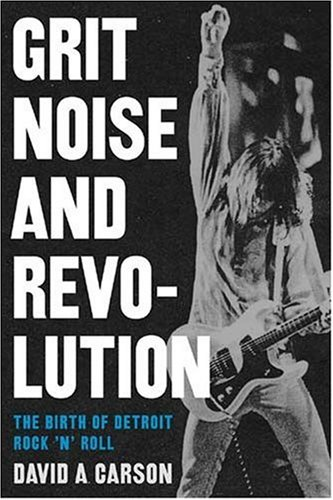 Grit, Noise, and Revolution The Birth of Detroit Rock 'n' Roll N/A edition cover