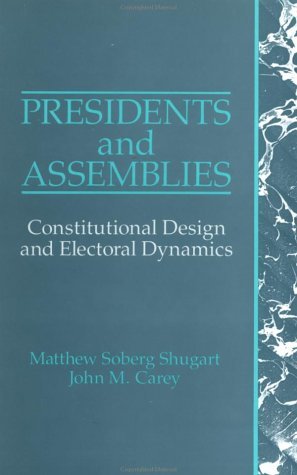 Presidents and Assemblies Constitutional Design and Electoral Dynamics  1992 edition cover