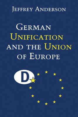 German Unification and the Union of Europe The Domestic Politics of Integration Policy  1999 9780521643900 Front Cover