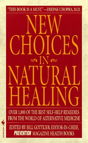 New Choices in Natural Healing Over 1,800 of the Best Self-Help Remedies from the World of Alternative Medicine N/A 9780553576900 Front Cover