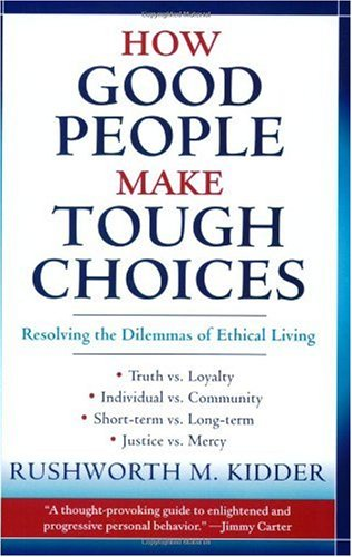 How Good People Make Tough Choices Resolving the Dilemmas of Ethical Living  2003 edition cover