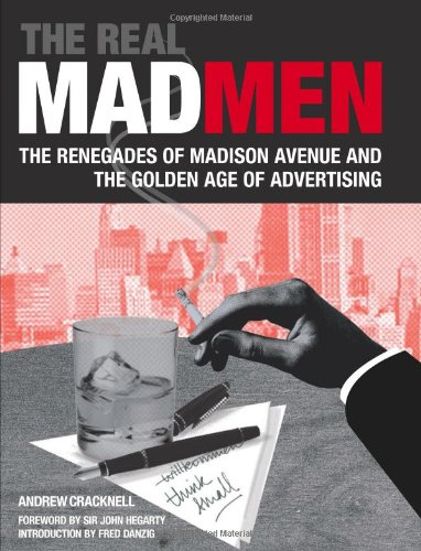 Real Mad Men The Renegades of Madison Avenue and the Golden Age of Advertising  2011 edition cover