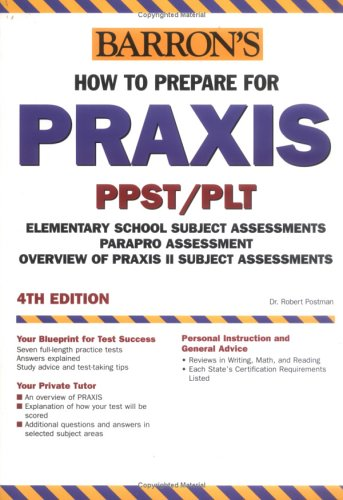 How to Prepare for Praxis PPST, PLT, Elementary School Subject Assessments, ParaPro Assessment, Overview of Praxis II Subject Assessments 4th 2005 9780764123900 Front Cover