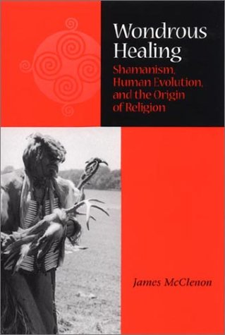 Wondrous Healing Shamanism, Human Evolution, and the Origin of Religion  2002 edition cover
