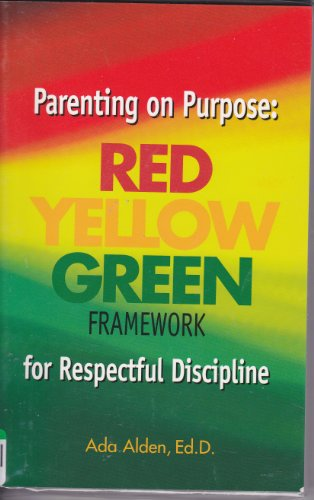Parenting on Purpose : Red*Yellow*Green Framework for Respectful Discipline  2004 edition cover