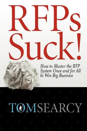 RFPs Suck! How to Master the RFP System Once and for All to Win Big Business   2009 9780982473900 Front Cover