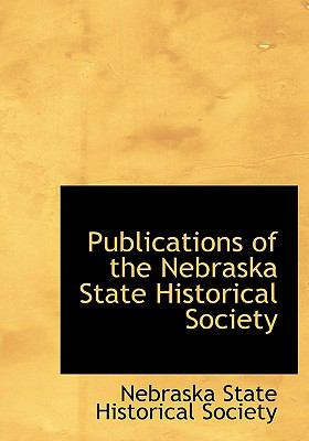 Publications of the Nebraska State Historical Society N/A 9781115375900 Front Cover