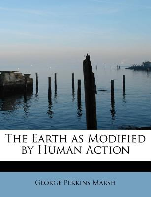 Earth As Modified by Human Action  N/A 9781115515900 Front Cover