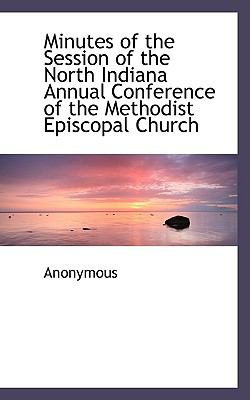 Minutes of the Session of the North Indiana Annual Conference of the Methodist Episcopal Church  N/A 9781116691900 Front Cover