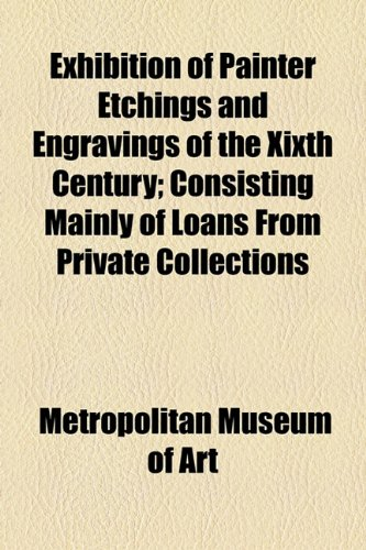Exhibition of Painter Etchings and Engravings of the Xixth Century; Consisting Mainly of Loans from Private Collections  2010 edition cover