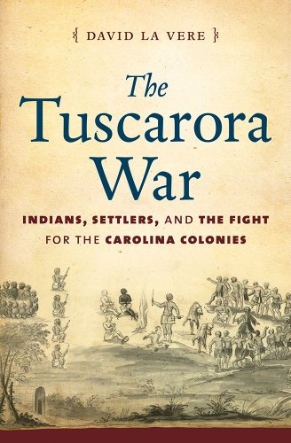 Tuscarora War Indians, Settlers, and the Fight for the Carolina Colonies  2013 edition cover