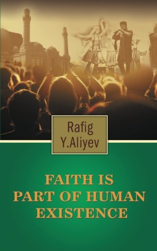 Faith Is Part of Human Existence (This Is God`s Will and It Doesn`t Change)  2013 9781490719900 Front Cover