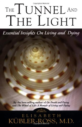 Tunnel and the Light Essential Insights on Living and Dying 2nd 1999 9781569246900 Front Cover