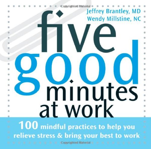 Five Good Minutes at Work 100 Mindful Practices to Help You Relieve Stress and Bring Your Best to Work  2007 edition cover