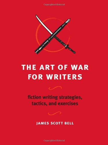 Art of War for Writers Fiction Writing Strategies, Tactics, and Exercises  2009 9781582975900 Front Cover