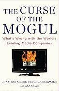 Curse of the Mogul What's Wrong with the World's Leading Media Companies  2011 edition cover