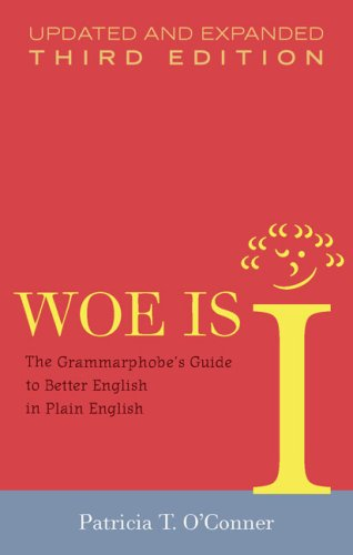 Woe Is I The Grammarphobe's Guide to Better English in Plain English 3rd 2009 (Revised) edition cover