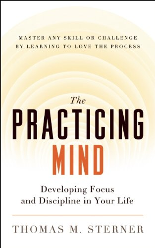 Practicing Mind Developing Focus and Discipline in Your Life - Master Any Skill or Challenge by Learning to Love the Process  2012 9781608680900 Front Cover