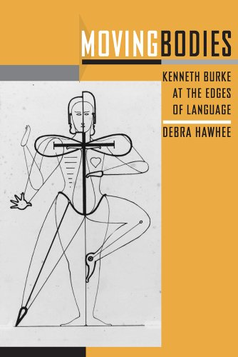 Moving Bodies Kenneth Burke at the Edges of Language N/A 9781611170900 Front Cover