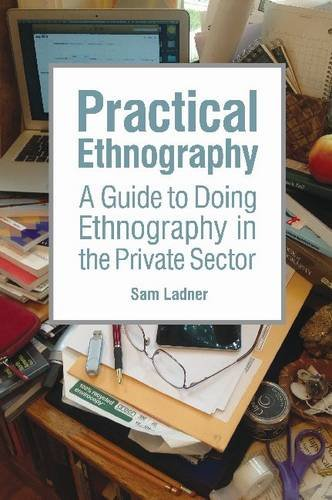 Practical Ethnography A Guide to Doing Ethnography in the Private Sector  2014 edition cover