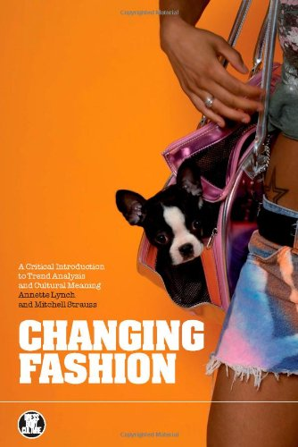 Changing Fashion A Critical Introduction to Trend Analysis and Cultural Meaning  2007 edition cover