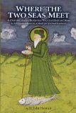 Where the Two Seas Meet Al-Khidr and Moses-The Qur'anic Story of Al-Khidr and Moses in Sufi Commentaries As a Model for Spiritual Guidance  2013 edition cover