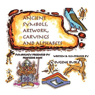 Ancient Symbols, Artwork, Carvings and Alphabets N/A 9781935137900 Front Cover