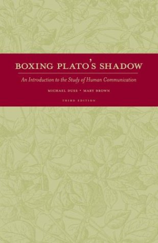 Boxing Plato's Shadow An Introduction to the Study of Human Communication  2004 9780072483901 Front Cover