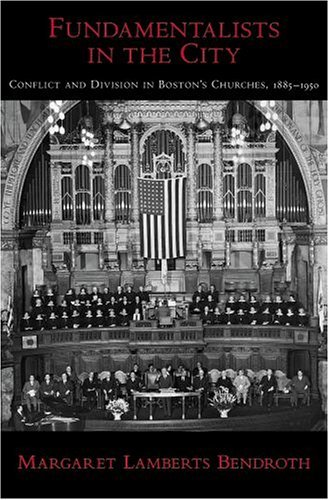 Fundamentalists in the City Conflict and Division in Boston's Churches, 1885-1950  2005 edition cover