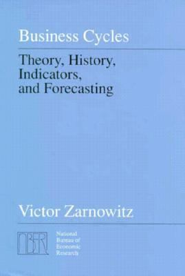 Business Cycles Theory, History, Indications, and Forecasting  1992 9780226978901 Front Cover