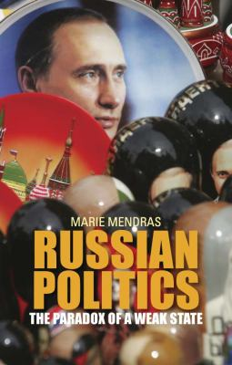 Russian Politics The Paradox of a Weak State  2012 9780231703901 Front Cover