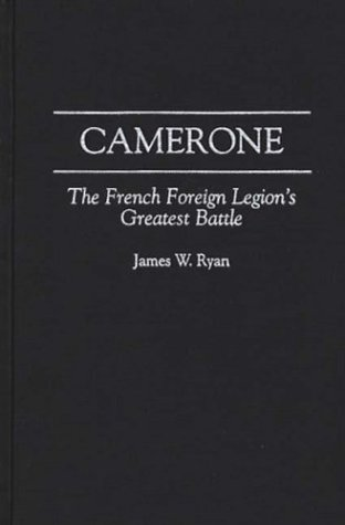 Camerone The French Foreign Legion's Greatest Battle  1996 9780275954901 Front Cover