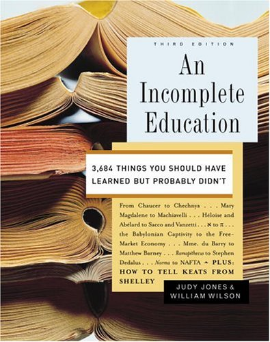 Incomplete Education 3,684 Things You Should Have Learned but Probably Didn't 3rd 2006 edition cover