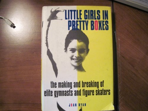 Little Girls in Pretty Boxes : The Making and Breaking of Elite Gymnasts and Figure Skaters N/A edition cover