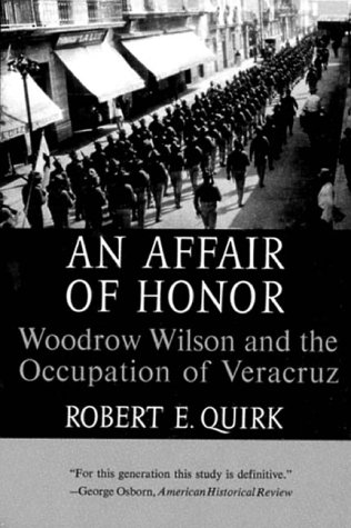 Affair of Honor Woodrow Wilson and the Occupation of Veracruz N/A edition cover