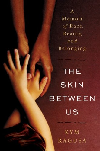 Skin Between Us A Memoir of Race, Beauty, and Belonging  2006 edition cover