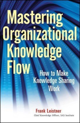 Mastering Organizational Knowledge Flow How to Make Knowledge Sharing Work  2010 edition cover