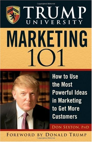 Trump University Marketing 101 How to Use the Most Powerful Ideas in Marketing to Get More Customers and Keep Them  2006 9780471916901 Front Cover
