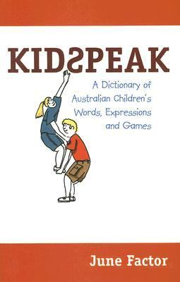 Kidspeak A Dictionary of Australian Children's Words, Expressions and Games  2000 9780522847901 Front Cover