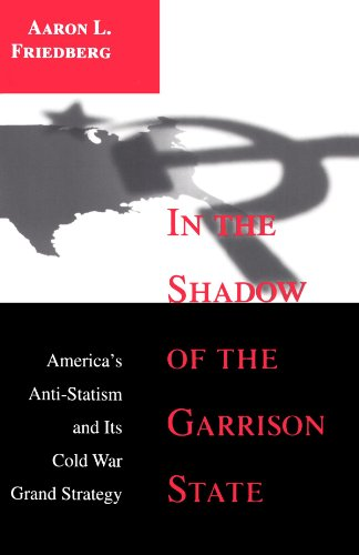 In the Shadow of the Garrison State America's Anti-Statism and Its Cold War Grand Strategy  2000 edition cover