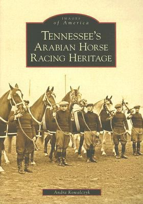 Tennessee's Arabian Horse Racing Heritage   2007 9780738543901 Front Cover