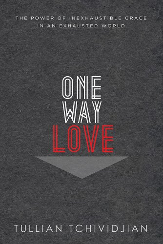 One Way Love Inexhaustible Grace for an Exhausted World N/A edition cover