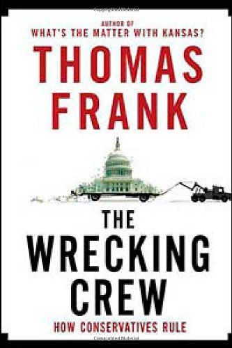 Wrecking Crew How Conservatives Ruined Government, Enriched Themselves, and Beggared the Nation N/A edition cover