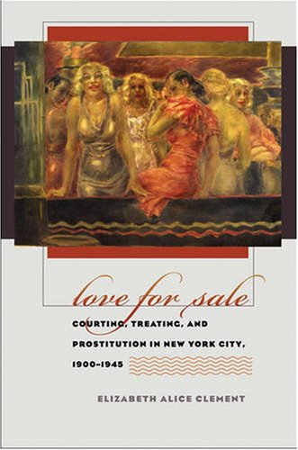 Love for Sale Courting, Treating, and Prostitution in New York City, 1900-1945  2006 edition cover