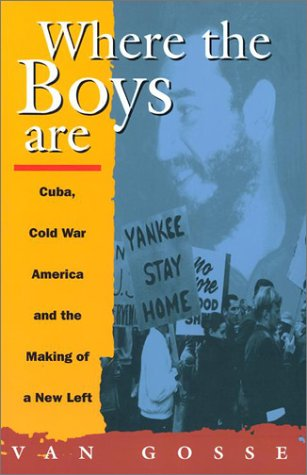 Where the Boys Are Cuba, Cold War and the Making of a New Left  1993 edition cover
